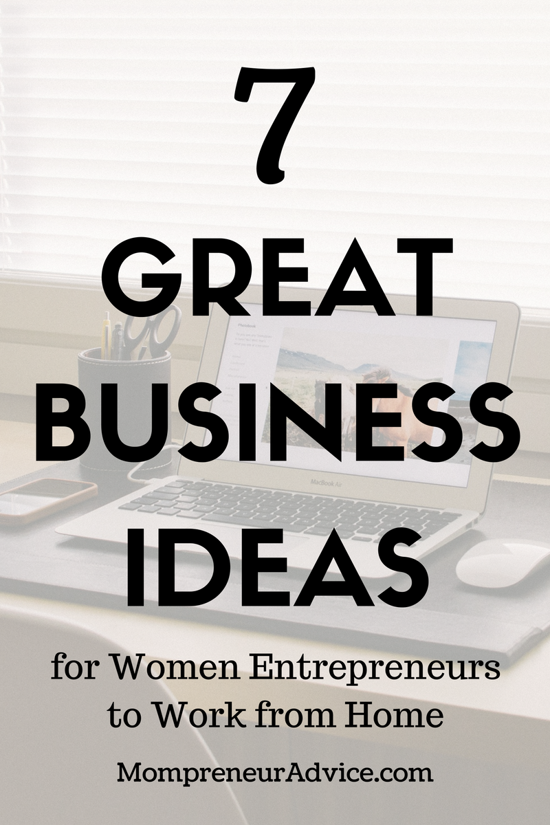 7 Great Business Ideas for Women to Work From Home