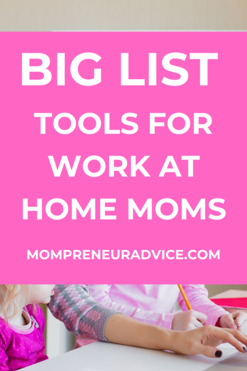 Big list of tools for work at home moms - momprenueradvice.com