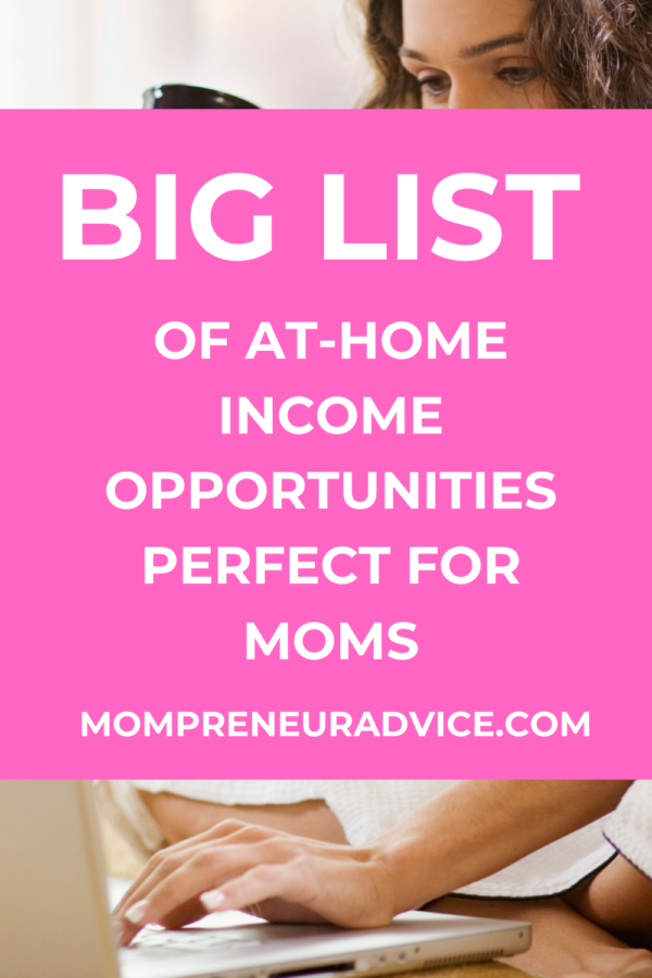Big list of at-home income opportunities perfect for moms - mompreneuradvice.com